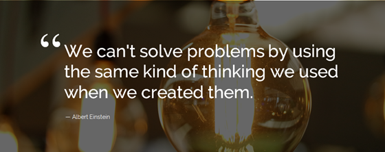 We can't solve problems by using the same kind of thinking we used when we created them. - Einstein